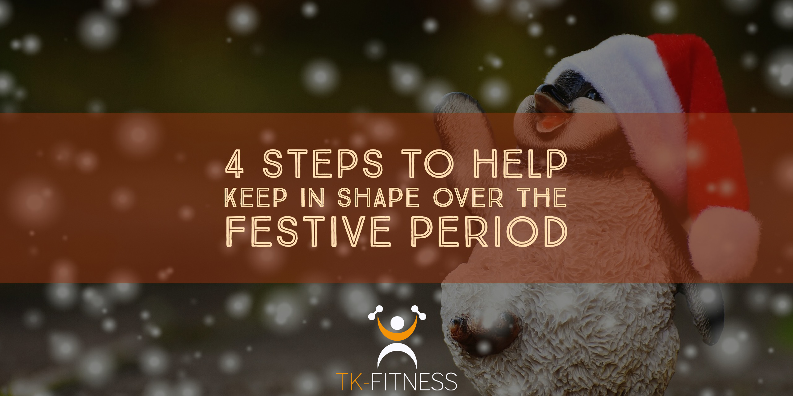 4 Steps to help keep in shape over the festive period